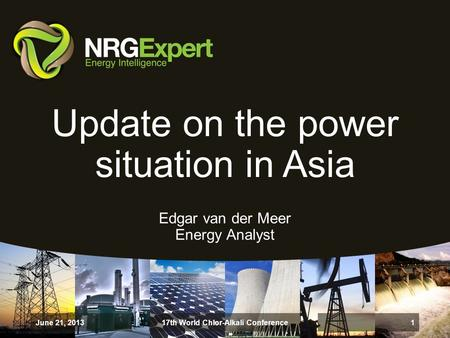 Update on the power situation in Asia Edgar van der Meer Energy Analyst June 21, 2013 1 17th World Chlor-Alkali Conference.