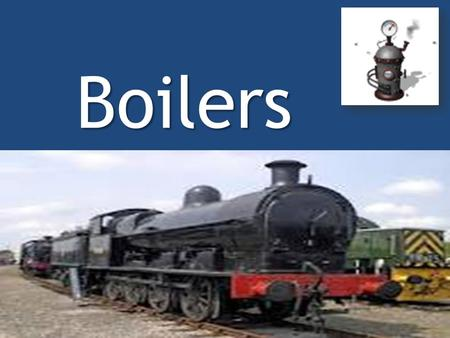 Boilers. Boilers Boiler is an apparatus to produce steam. Thermal energy released by combustion of fuel is used to make steam at the desired temperature.