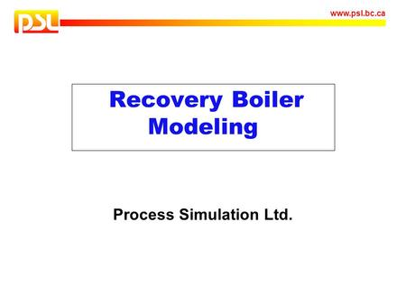 Www.psl.bc.ca Recovery Boiler Modeling Process Simulation Ltd.