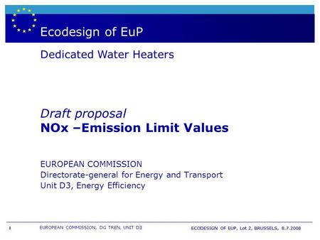 EUROPEAN COMMISSION, DG TREN, UNIT D3 ECODESIGN OF EUP, Lot 2, BRUSSELS, 8.7.2008 1 Boiler- & WH labelling and European directive EuP Ecodesign of EuP.