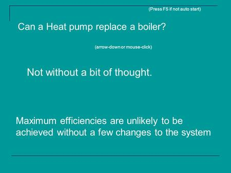 Can a Heat pump replace a boiler? Not without a bit of thought. Maximum efficiencies are unlikely to be achieved without a few changes to the system (Press.
