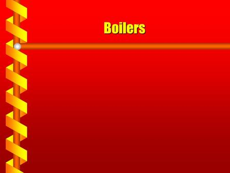 Boilers Todays Agenda Function of a boiler Boiler operation Fuel Boiler parts Boiler drafts Boiler designs.