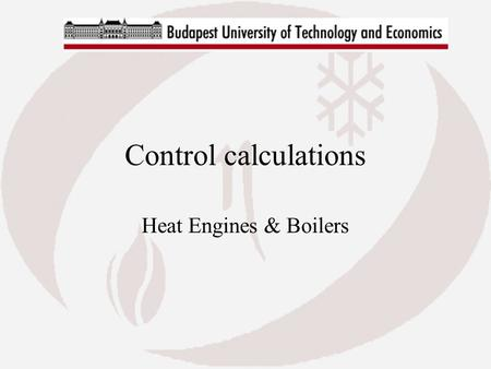 Control calculations Heat Engines & Boilers. Contents Control calculations: Heat transfer calculation by radiation and convection has already been discussed.