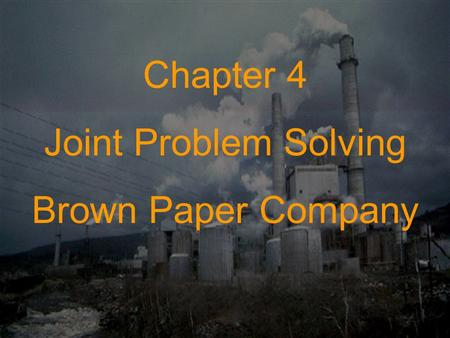 Chapter 4 Joint Problem Solving Brown Paper Company.