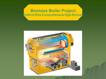 Biomass Boiler Project Oxford Hills Comprehensive High School.