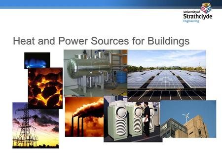 Heat and Power Sources for Buildings. Overview energy requirements of buildings traditional energy sources carbon emissions calcs LZC energy sources –low-carbon.