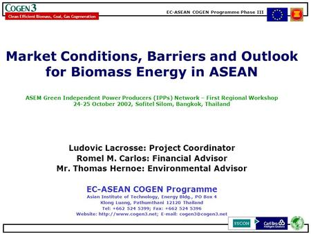 EC-ASEAN COGEN Programme Phase III Clean Efficient Biomass, Coal, Gas Cogeneration Market Conditions, Barriers and Outlook for Biomass Energy in ASEAN.
