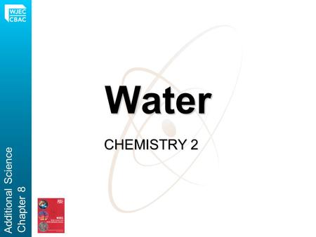 Water CHEMISTRY 2 Additional Science Chapter 8. The Importance of Water Water is essential to life on Earth Water is used widely as a solvent in industrial.