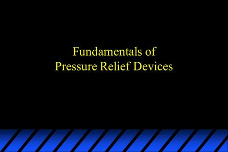 Fundamentals of Pressure Relief Devices. Pressure Relief Devices Whats coming u Basic terminology u Code requirements u Safety relief valves u Rupture.