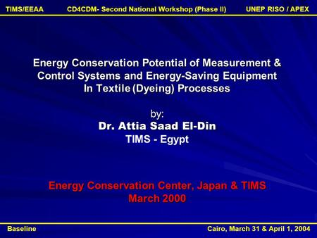 Energy Conservation Potential of Measurement & Control Systems and Energy-Saving Equipment In Textile (Dyeing) Processes by: Dr. Attia Saad El-Din Energy.