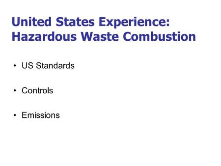 United States Experience: Hazardous Waste Combustion US Standards Controls Emissions.