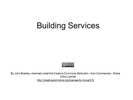 Building Services By John Bradley– licensed under the Creative Commons Attribution – Non-Commercial – Share Alike License http://creativecommons.org/licenses/by-nc-sa/2.5/