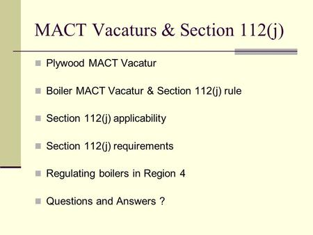 MACT Vacaturs & Section 112(j) Plywood MACT Vacatur Boiler MACT Vacatur & Section 112(j) rule Section 112(j) applicability Section 112(j) requirements.