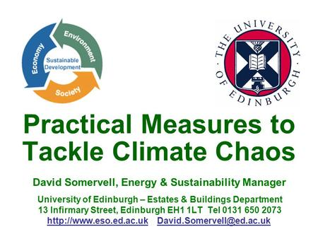 Practical Measures to Tackle Climate Chaos David Somervell, Energy & Sustainability Manager University of Edinburgh – Estates & Buildings Department 13.