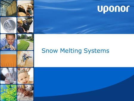 10 June 2014©Uponor1 Snow Melting Systems. 10 June 2014©Uponor2 Why Snow Melting ? Safety Garage ramps, driveways Sidewalks, bldg. entrances Emergency.