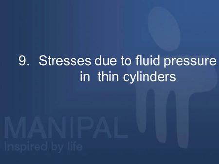 9.Stresses due to fluid pressure in thin cylinders.