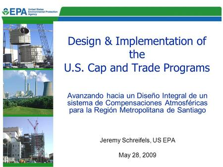 Design & Implementation of the U.S. Cap and Trade Programs Avanzando hacia un Diseño Integral de un sistema de Compensaciones Atmosféricas para la Región.