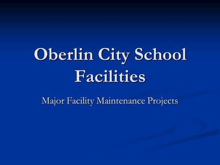 Oberlin City School Facilities Major Facility Maintenance Projects.