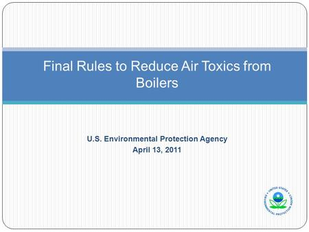 U.S. Environmental Protection Agency April 13, 2011 Final Rules to Reduce Air Toxics from Boilers.