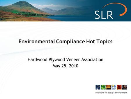 Environmental Compliance Hot Topics Hardwood Plywood Veneer Association May 25, 2010.