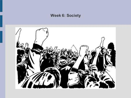 Week 6: Society. Society refers to people who interact in a defined territory and share a culture How and why do all societies change? What forces divide.