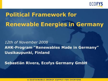 Political Framework for Renewable Energies in Germany 12th of November 2008 AHK-Program Renewables Made in Germany Uusikaupunki, Finland Sebastián Rivera,