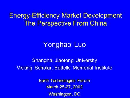 Energy-Efficiency Market Development The Perspective From China Yonghao Luo Shanghai Jiaotong University Visiting Scholar, Battelle Memorial Institute.