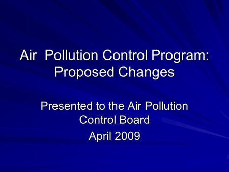 Air Pollution Control Program: Proposed Changes Presented to the Air Pollution Control Board April 2009.