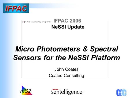 Micro Photometers & Spectral Sensors for the NeSSI Platform John Coates Coates Consulting IFPAC 2006 NeSSI Update.