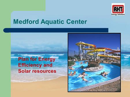 Medford Aquatic Center Plan for Energy Efficiency and Solar resources.