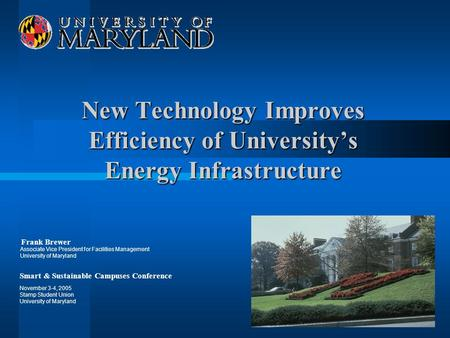 New Technology Improves Efficiency of Universitys Energy Infrastructure Frank Brewer Associate Vice President for Facilities Management University of Maryland.