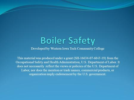 Developed by Western Iowa Tech Community College This material was produced under a grant (SH-16634-07-60-F-19) from the Occupational Safety and Health.