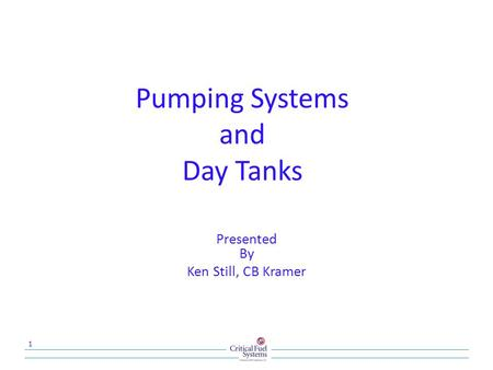 Pumping Systems and Day Tanks Presented By Ken Still, CB Kramer 1.