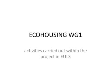 ECOHOUSING WG1 activities carried out within the project in EULS.
