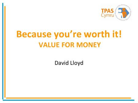 Because youre worth it! VALUE FOR MONEY David Lloyd.