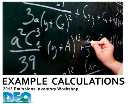 2013 Emissions Inventory Workshop EXAMPLE CALCULATIONS.
