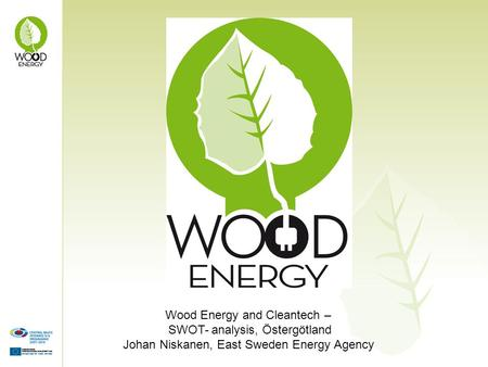 Wood Energy and Cleantech – SWOT- analysis, Östergötland Johan Niskanen, East Sweden Energy Agency.