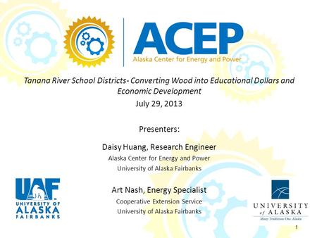 Tanana River School Districts- Converting Wood into Educational Dollars and Economic Development July 29, 2013 Presenters: Daisy Huang, Research Engineer.
