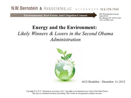 Energy and the Environment: Likely Winners & Losers in the Second Obama Administration ACG Breakfast - December 14, 2012 Copyright © by N.W. Bernstein.
