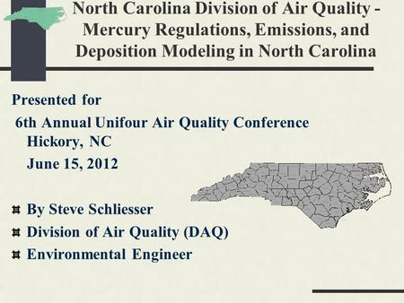 North Carolina Division of Air Quality - Mercury Regulations, Emissions, and Deposition Modeling in North Carolina Presented for 6th Annual Unifour Air.