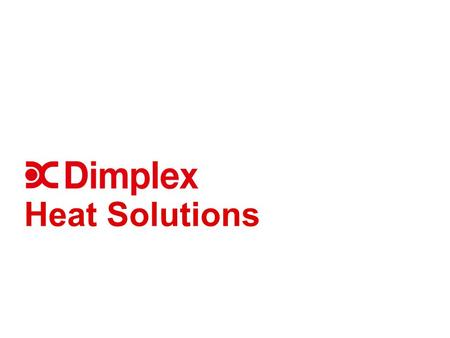 1 © GDC Group 2010 www.dimpco.ie Heat Solutions. www.dimpco.ie Source; House Hold budget survey (2004/2005) Irish Heating Market.