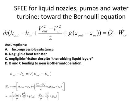 SFEE for liquid nozzles, pumps and water turbine: toward the Bernoulli equation Assumptions: A.Incompressible substance, B. Negligible heat transfer C.