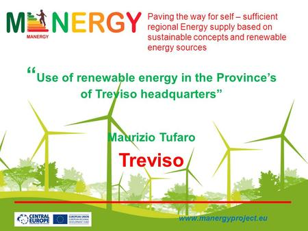 Use of renewable energy in the Provinces of Treviso headquarters Maurizio Tufaro Treviso Paving the way for self – sufficient regional Energy supply based.