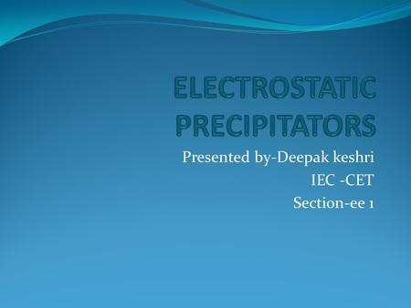 Presented by-Deepak keshri IEC -CET Section-ee 1.