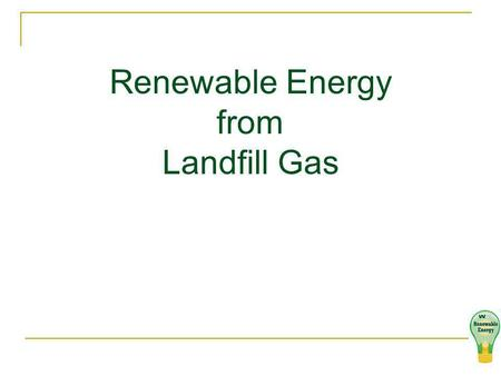 Renewable Energy from Landfill Gas. Corporate Overview Headquartered in Houston, Texas Operations in 47 states, District of Columbia, Canada and Puerto.