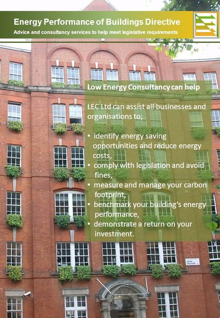 Energy Performance of Buildings Directive Advice and consultancy services to help meet legislative requirements Low Energy Consultancy can help LEC Ltd.