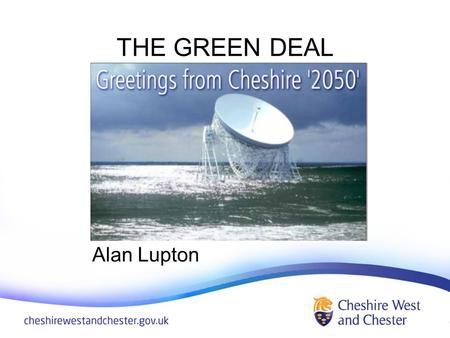 THE GREEN DEAL Alan Lupton. THE STORY SO FAR 1996 Introduction of the Home Energy Conservation Act (HECA) – local authorities to report annually on the.
