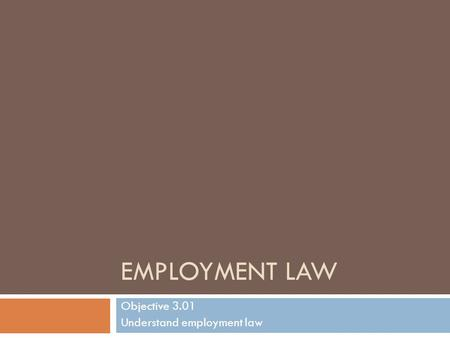 EMPLOYMENT LAW Objective 3.01 Understand employment law.