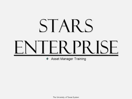 The University of Texas System STARS Enterprise Asset Manager Training.