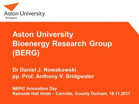Aston University Bioenergy Research Group (BERG) Dr Daniel J